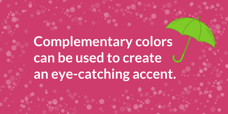 Complementary colors can be used to create an eye-catching accent.