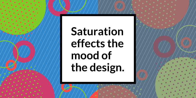 Saturation effects the mood of the design.