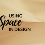 Using Space in Design